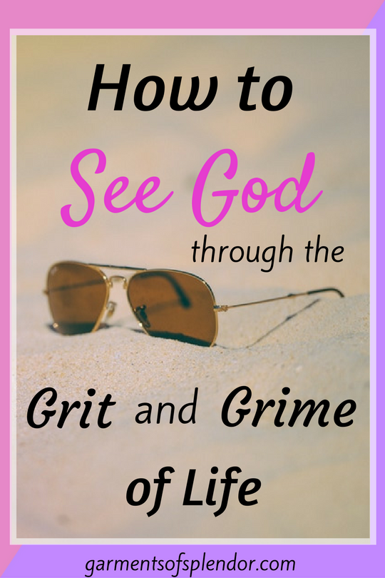 Sometimes it can be difficult to see God through the grit and grime of life. But one way to see Christ more clearly is to go and wash the grit from your eyes. Find out more by reading this post!