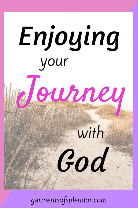 Enjoy your journey of life by kn owing that Jesus walks with you each step of the way!