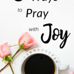 Five Powerful Ways to Pray with More Joy