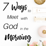 Seven Ways to Meet with God in the Morning